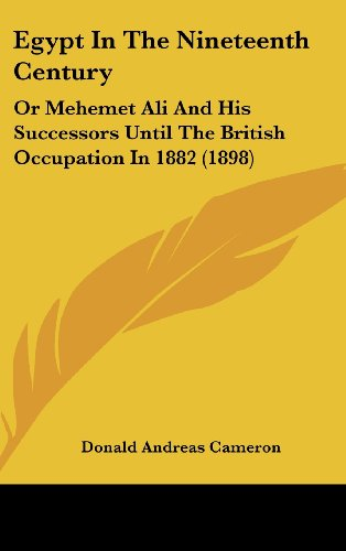 9781436960991: Egypt In The Nineteenth Century: Or Mehemet Ali And His Successors Until The British Occupation In 1882 (1898)