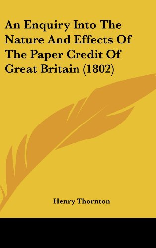 9781436966351: An Enquiry Into The Nature And Effects Of The Paper Credit Of Great Britain (1802)