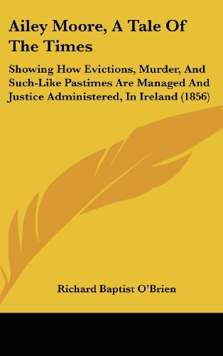 9781436967440: Ailey Moore, A Tale Of The Times: Showing How Evictions, Murder, And Such-Like Pastimes Are Managed And Justice Administered, In Ireland (1856)
