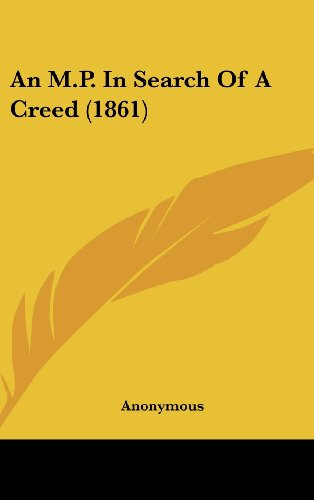 9781436975704: An M.P. In Search Of A Creed (1861)