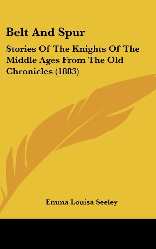 9781436977005: Belt And Spur: Stories Of The Knights Of The Middle Ages From The Old Chronicles (1883)