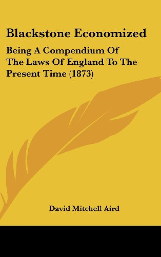 9781436979023: Blackstone Economized: Being A Compendium Of The Laws Of England To The Present Time (1873)