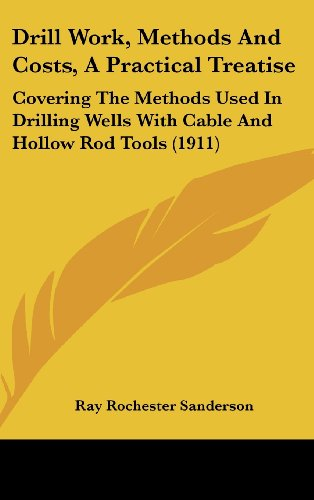 9781436981279: Drill Work, Methods And Costs, A Practical Treatise: Covering The Methods Used In Drilling Wells With Cable And Hollow Rod Tools (1911)