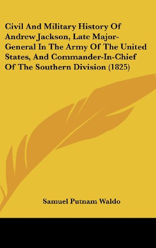 9781436982412: Civil And Military History Of Andrew Jackson, Late Major-General In The Army Of The United States, And Commander-In-Chief Of The Southern Division (1825)