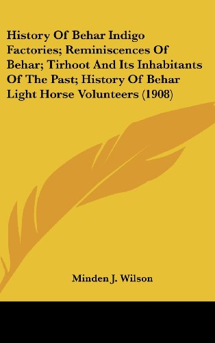 9781436982696: History Of Behar Indigo Factories; Reminiscences Of Behar; Tirhoot And Its Inhabitants Of The Past; History Of Behar Light Horse Volunteers (1908)