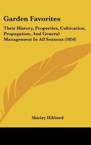 9781436991520: Garden Favorites: Their History, Properties, Cultivation, Propagation, And General Management In All Seasons (1858)