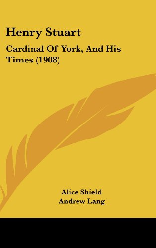 9781436991544: Henry Stuart: Cardinal Of York, And His Times (1908)