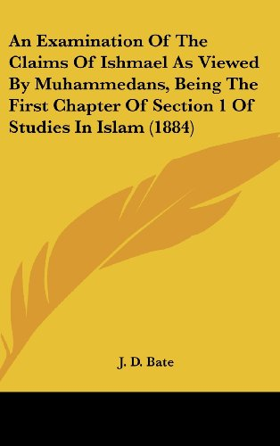 9781436992725: An Examination Of The Claims Of Ishmael As Viewed By Muhammedans, Being The First Chapter Of Section 1 Of Studies In Islam (1884)