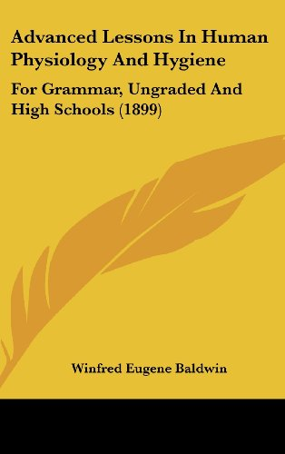 9781436993722: Advanced Lessons In Human Physiology And Hygiene: For Grammar, Ungraded And High Schools (1899)