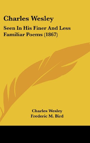 9781436996600: Charles Wesley: Seen In His Finer And Less Familiar Poems (1867)