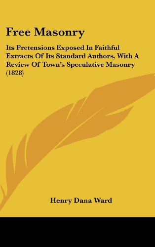 9781436996785: Free Masonry: Its Pretensions Exposed In Faithful Extracts Of Its Standard Authors, With A Review Of Town's Speculative Masonry (1828)