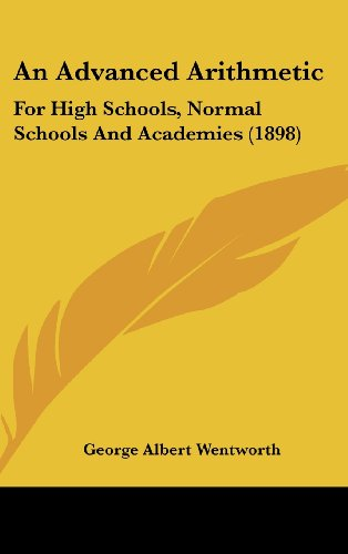 9781436996921: An Advanced Arithmetic: For High Schools, Normal Schools And Academies (1898)