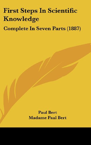 9781436998130: First Steps In Scientific Knowledge: Complete In Seven Parts (1887)