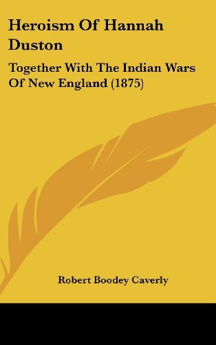 9781437000085: Heroism Of Hannah Duston: Together With The Indian Wars Of New England (1875)