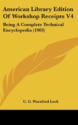 9781437003505: American Library Edition Of Workshop Receipts V4: Being A Complete Technical Encyclopedia (1903)