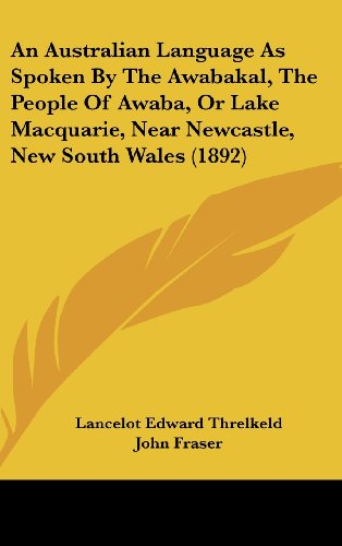 9781437004519: An Australian Language As Spoken By The Awabakal, The People Of Awaba, Or Lake Macquarie, Near Newcastle, New South Wales (1892)