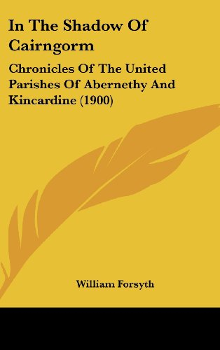 9781437005325: In the Shadow of Cairngorm: Chronicles of the United Parishes of Abernethy and Kincardine (1900)