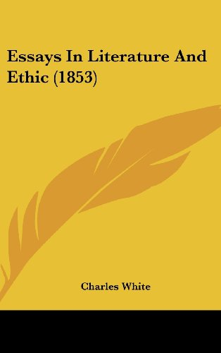 Essays In Literature And Ethic (1853) (1437006264) by White, Charles