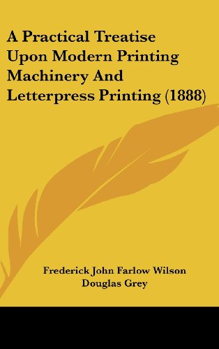 9781437007459: A Practical Treatise Upon Modern Printing Machinery and Letterpress Printing (1888)