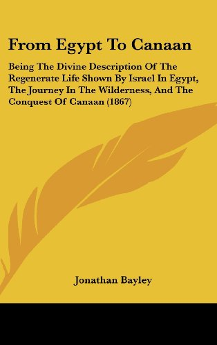 9781437007589: From Egypt To Canaan: Being The Divine Description Of The Regenerate Life Shown By Israel In Egypt, The Journey In The Wilderness, And The Conquest Of Canaan (1867)