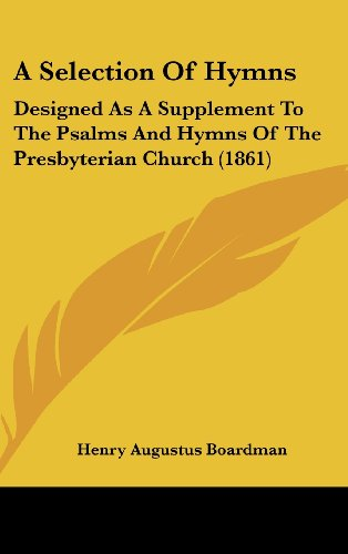 9781437010275: A Selection Of Hymns: Designed As A Supplement To The Psalms And Hymns Of The Presbyterian Church (1861)