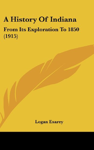 9781437010954: A History Of Indiana: From Its Exploration To 1850 (1915)