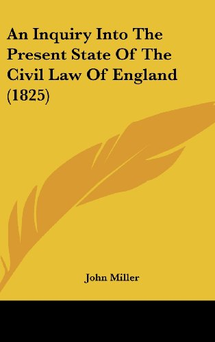 An Inquiry Into The Present State Of The Civil Law Of England (1825) (9781437012118) by John Miller