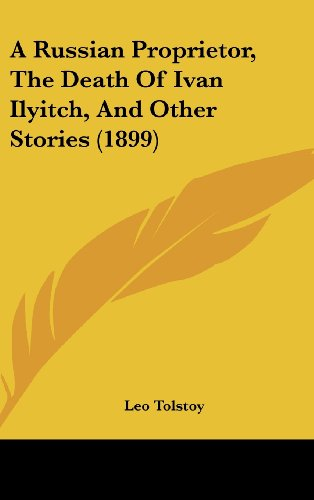 9781437016796: A Russian Proprietor, the Death of Ivan Ilyitch, and Other Stories (1899)