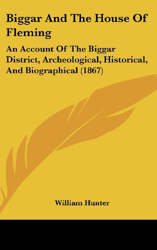Biggar And The House Of Fleming: An Account Of The Biggar District, Archeological, Historical, And Biographical (1867) (1437016812) by William Hunter