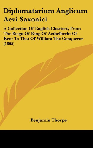 9781437017939: Diplomatarium Anglicum Aevi Saxonici: A Collection Of English Charters, From The Reign Of King Of Aethelberht Of Kent To That Of William The Conqueror (1865)