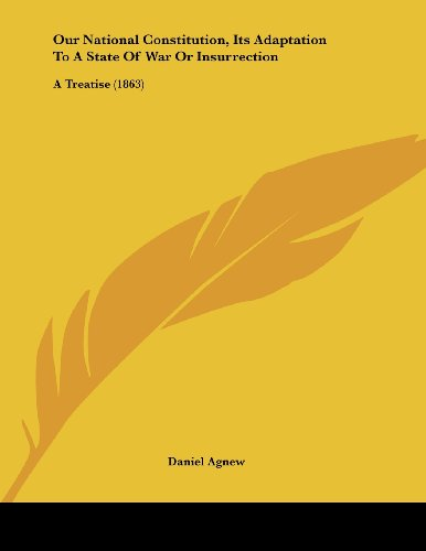 9781437023190: Our National Constitution, Its Adaptation To A State Of War Or Insurrection: A Treatise (1863)