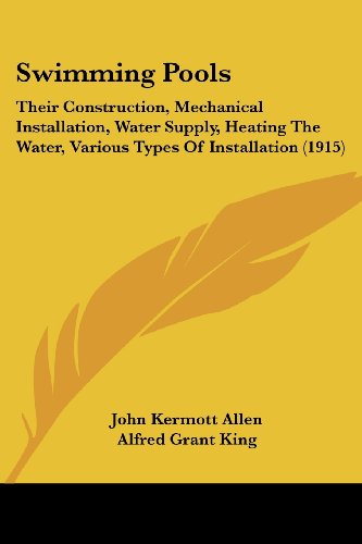 9781437028072: Swimming Pools: Their Construction, Mechanical Installation, Water Supply, Heating The Water, Various Types Of Installation (1915)