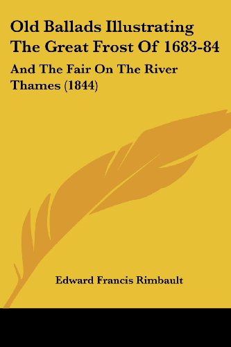 9781437029659: Old Ballads Illustrating The Great Frost Of 1683-84: And The Fair On The River Thames (1844)