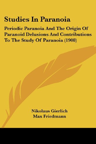 9781437033571: Studies In Paranoia: Periodic Paranoia And The Origin Of Paranoid Delusions And Contributions To The Study Of Paranoia (1908)