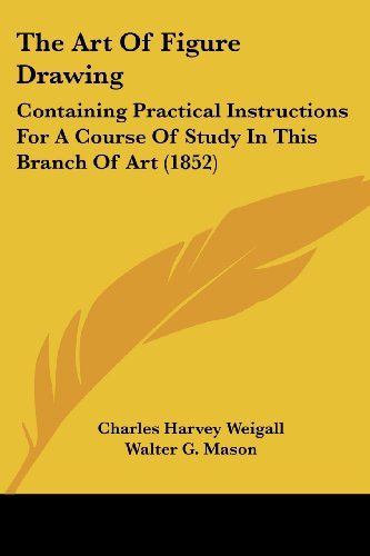 9781437034202: The Art Of Figure Drawing: Containing Practical Instructions For A Course Of Study In This Branch Of Art (1852)