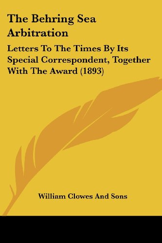 9781437035360: The Behring Sea Arbitration: Letters To The Times By Its Special Correspondent, Together With The Award (1893)