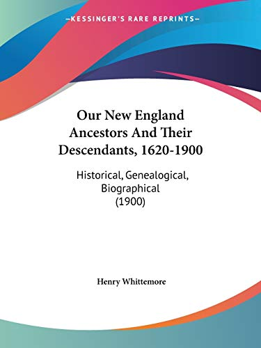 9781437037432: Our New England Ancestors And Their Descendants, 1620-1900: Historical, Genealogical, Biographical (1900)