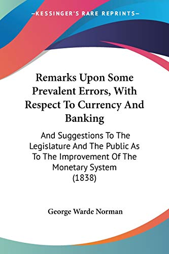 9781437041569: Remarks Upon Some Prevalent Errors, With Respect To Currency And Banking: And Suggestions To The Legislature And The Public As To The Improvement Of The Monetary System (1838)