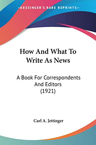 9781437042412: How And What To Write As News: A Book For Correspondents And Editors (1921)