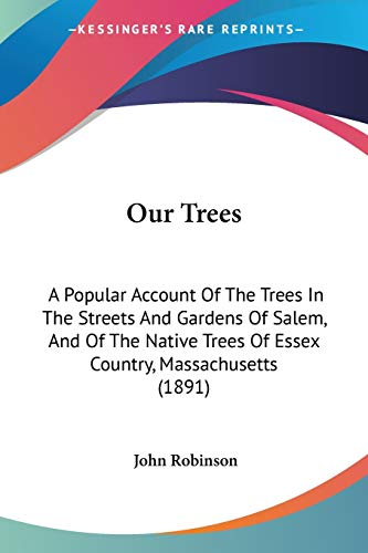 Our Trees: A Popular Account Of The Trees In The Streets And Gardens Of Salem, And Of The Native Trees Of Essex Country, Massachusetts (1891) (1437046819) by John Robinson