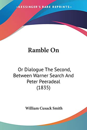 9781437051452: Ramble On: Or Dialogue The Second, Between Warner Search And Peter Peeradeal (1835)
