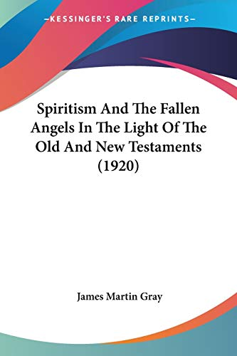 9781437055306: Spiritism And The Fallen Angels In The Light Of The Old And New Testaments (1920)