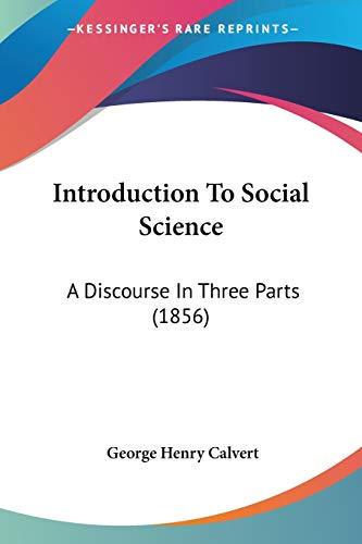 9781437056013 - George Henry Calvert: Introduction to Social Science: a Discourse in Three Parts (1856) - Livre