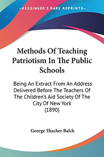 9781437058857: Methods Of Teaching Patriotism In The Public Schools: Being An Extract From An Address Delivered Before The Teachers Of The Children's Aid Society Of The City Of New York (1890)