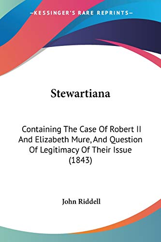 9781437060355: Stewartiana: Containing The Case Of Robert II And Elizabeth Mure, And Question Of Legitimacy Of Their Issue (1843)