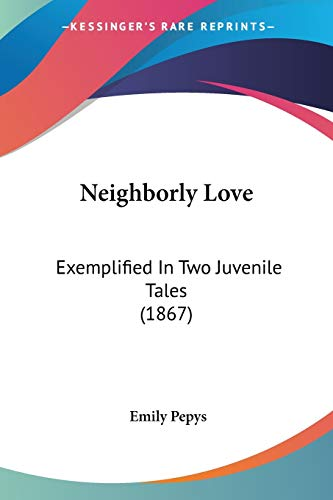 9781437060775: Neighborly Love: Exemplified In Two Juvenile Tales (1867)
