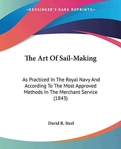 9781437065732: The Art Of Sail-Making: As Practiced In The Royal Navy And According To The Most Approved Methods In The Merchant Service (1843)