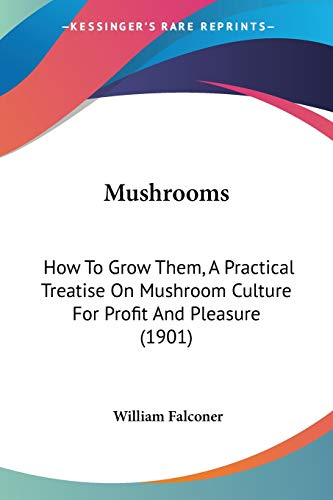 9781437066708: Mushrooms: How To Grow Them, A Practical Treatise On Mushroom Culture For Profit And Pleasure (1901)