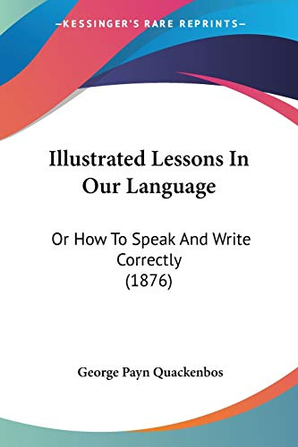 9781437071788: Illustrated Lessons In Our Language: Or How To Speak And Write Correctly (1876)