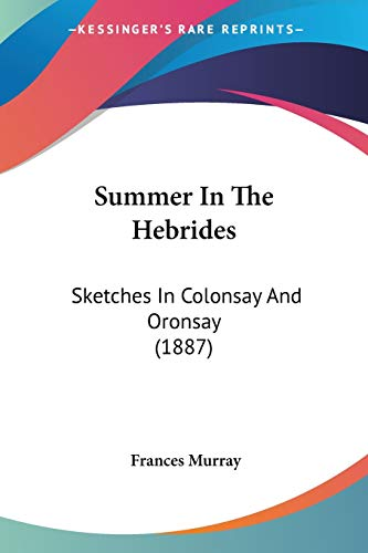 9781437074758: Summer In The Hebrides: Sketches In Colonsay And Oronsay (1887)